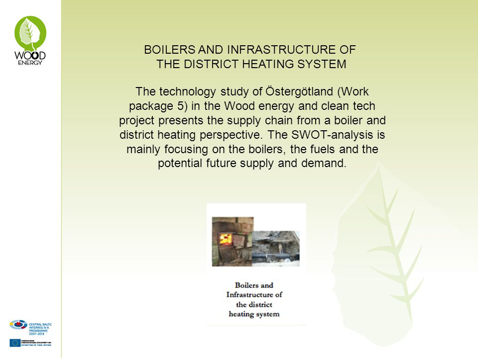 The technology study of Östergötland (Work package 5) in the Wood energy and clean tech project presents the supply chain from a boiler and district h