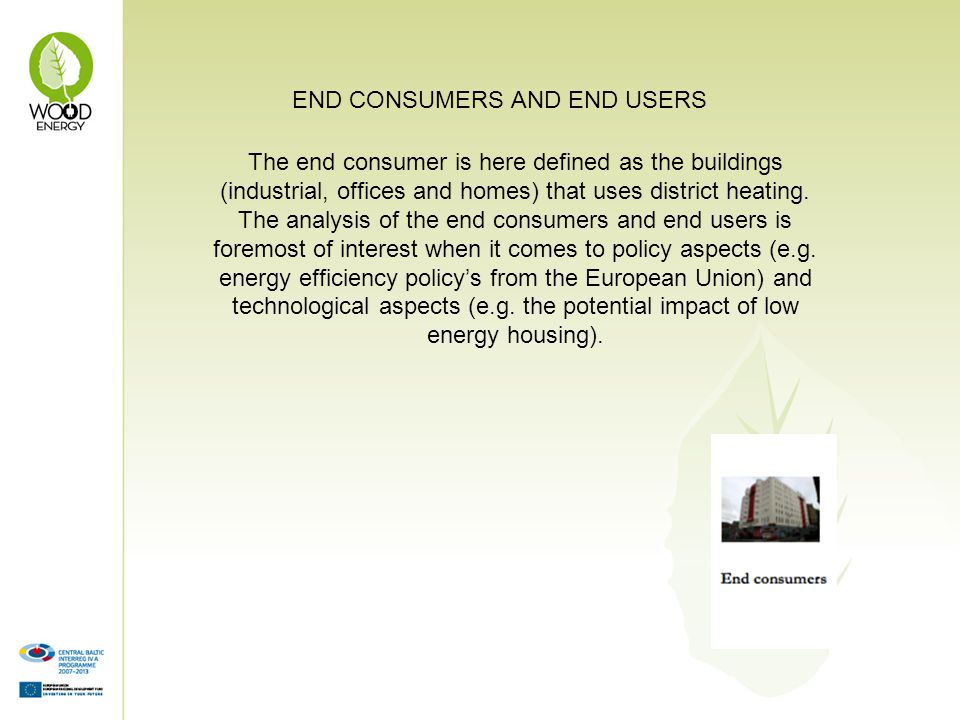 The end consumer is here defined as the buildings (industrial, offices and homes) that uses district heating. The analysis of the end consumers and en