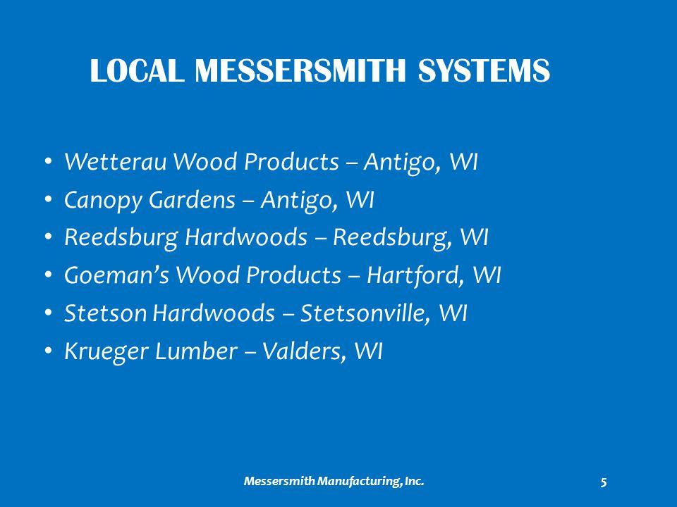 LOCAL MESSERSMITH SYSTEMS Wetterau Wood Products – Antigo, WI Canopy Gardens – Antigo, WI Reedsburg Hardwoods – Reedsburg, WI Goemans Wood Products –