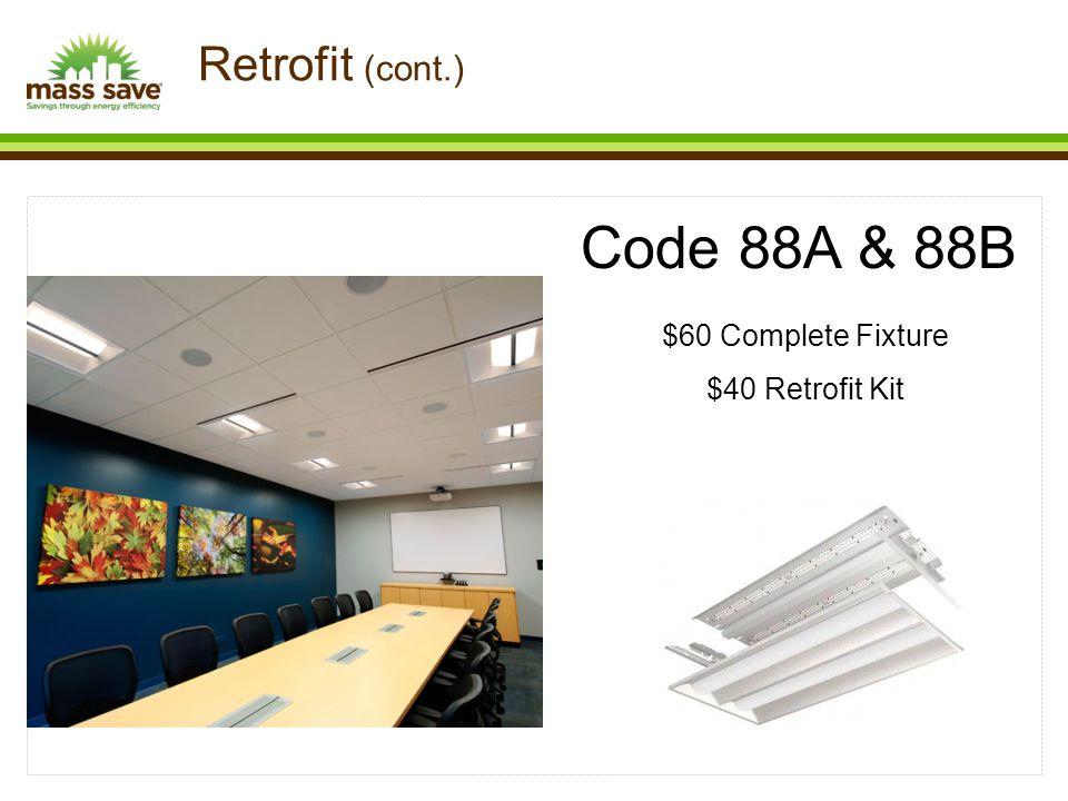 Code 88A & 88B $60 Complete Fixture $40 Retrofit Kit Retrofit (cont.)