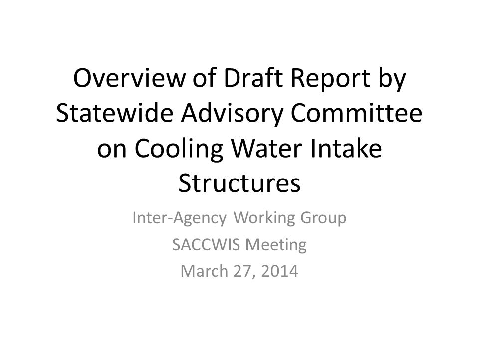 Overview of Draft Report by Statewide Advisory Committee on Cooling Water Intake Structures Inter-Agency Working Group SACCWIS Meeting March 27, 2014