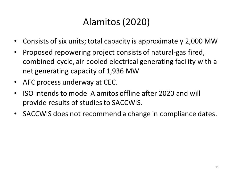Alamitos (2020) Consists of six units; total capacity is approximately 2,000 MW Proposed repowering project consists of natural-gas fired, combined-cy