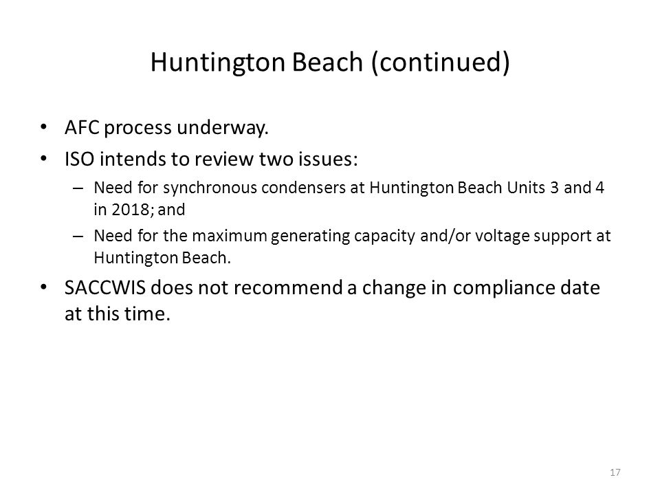Huntington Beach (continued) AFC process underway. ISO intends to review two issues: – Need for synchronous condensers at Huntington Beach Units 3 and