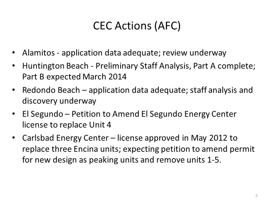CEC Actions (AFC) Alamitos - application data adequate; review underway Huntington Beach - Preliminary Staff Analysis, Part A complete; Part B expecte