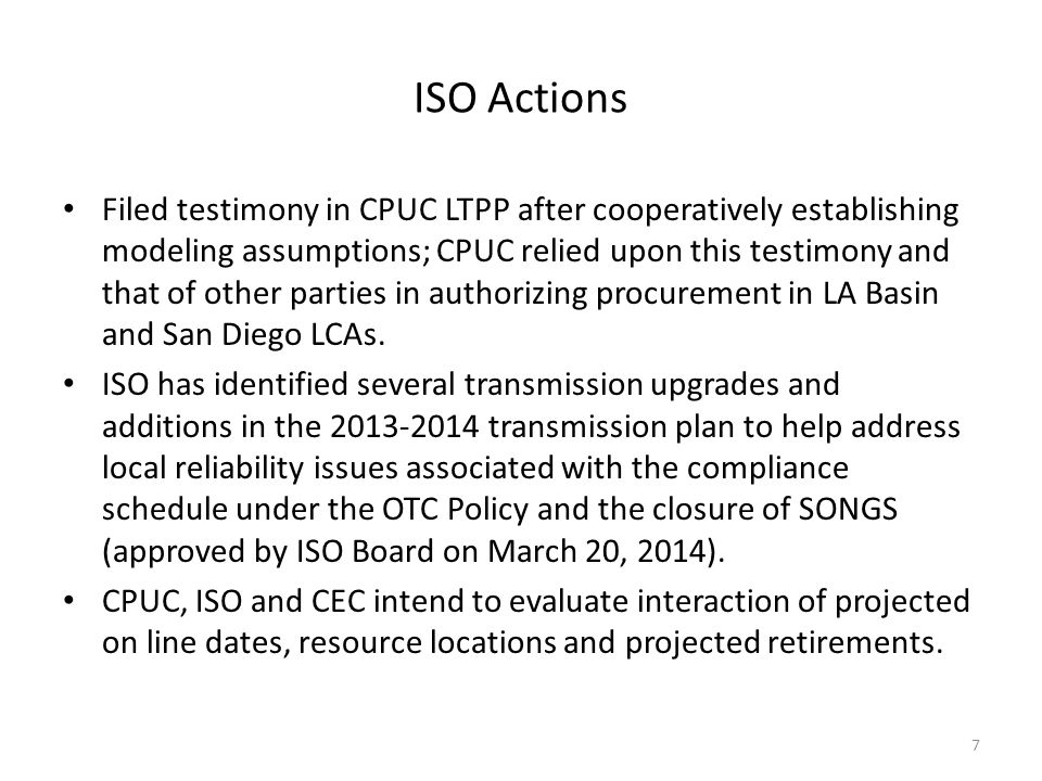 ISO Actions Filed testimony in CPUC LTPP after cooperatively establishing modeling assumptions; CPUC relied upon this testimony and that of other parties in authorizing procurement in LA Basin and San Diego LCAs.