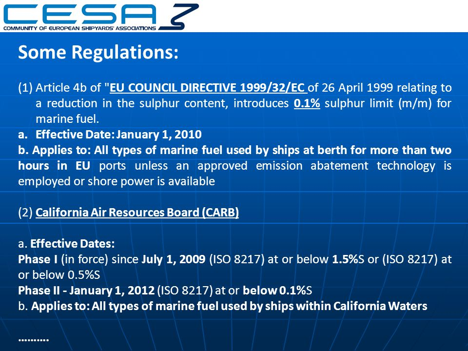 Some Regulations: (1)Article 4b of EU COUNCIL DIRECTIVE 1999/32/EC of 26 April 1999 relating to a reduction in the sulphur content, introduces 0.1% sulphur limit (m/m) for marine fuel.