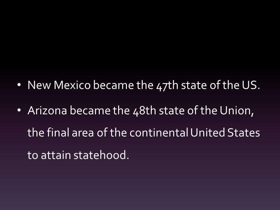 New Mexico became the 47th state of the US.
