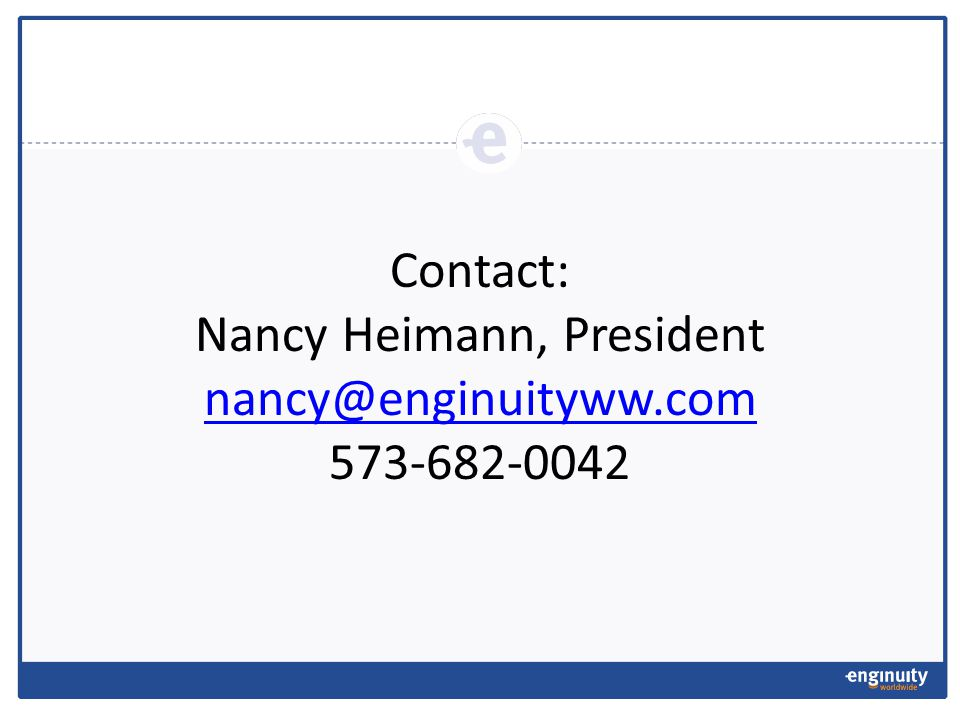 Contact: Nancy Heimann, President nancy@enginuityww.com 573-682-0042 nancy@enginuityww.com