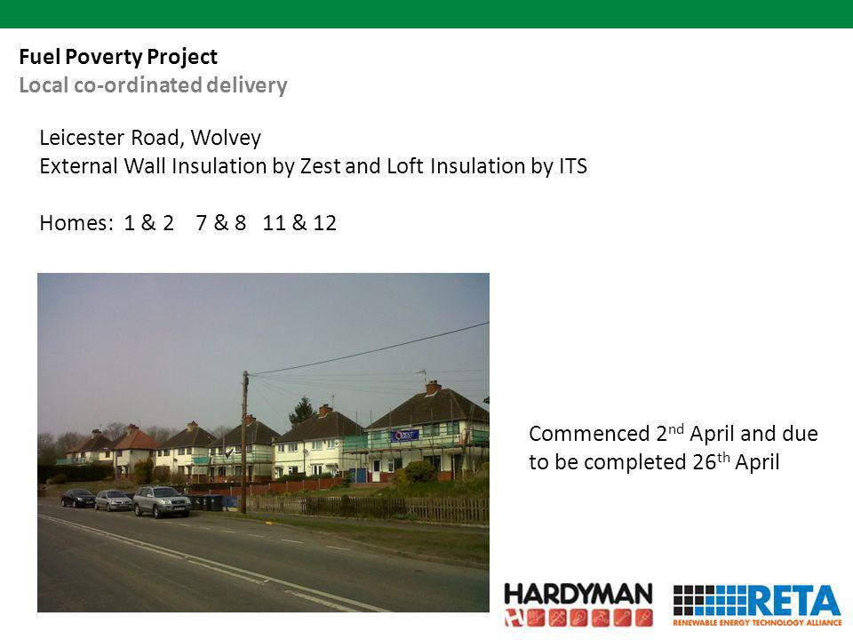 Leicester Road, Wolvey External Wall Insulation by Zest and Loft Insulation by ITS Homes: 1 & 2 7 & 8 11 & 12 Fuel Poverty Project Local co-ordinated delivery Commenced 2 nd April and due to be completed 26 th April
