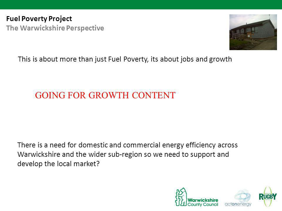 Fuel Poverty Project Objectives To support the installation of improvements to the thermal efficiency of up to 50 rural dwellings in Warwickshire.