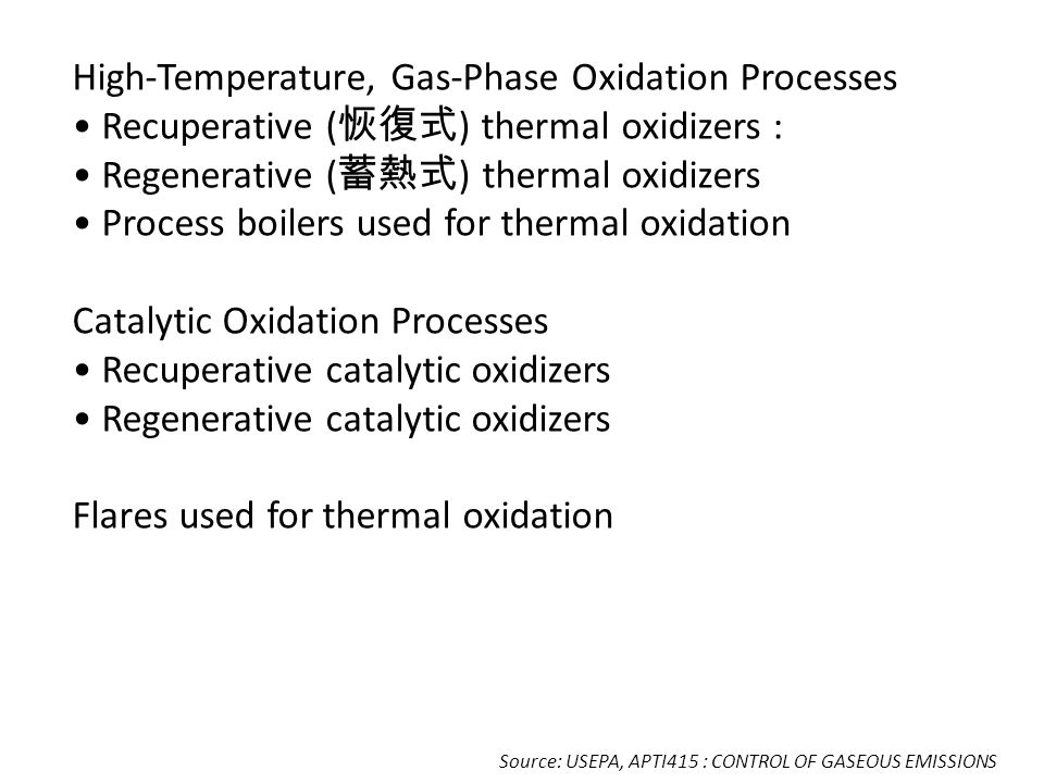 High-Temperature, Gas-Phase Oxidation Processes Recuperative ( ) thermal oxidizers : Regenerative ( ) thermal oxidizers Process boilers used for therm