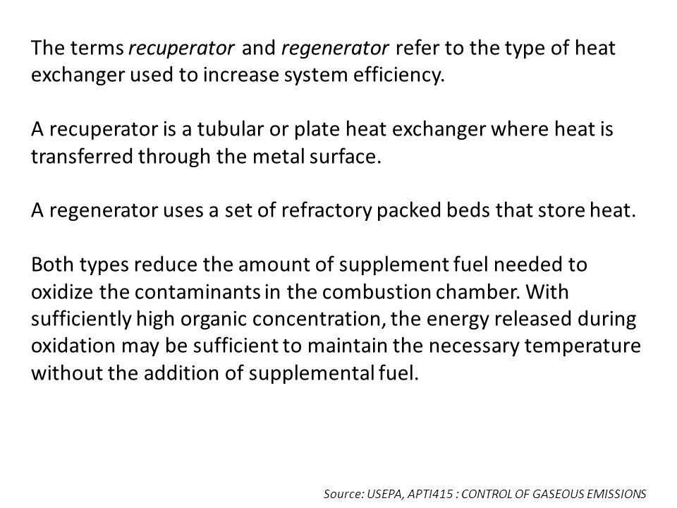 The terms recuperator and regenerator refer to the type of heat exchanger used to increase system efficiency. A recuperator is a tubular or plate heat
