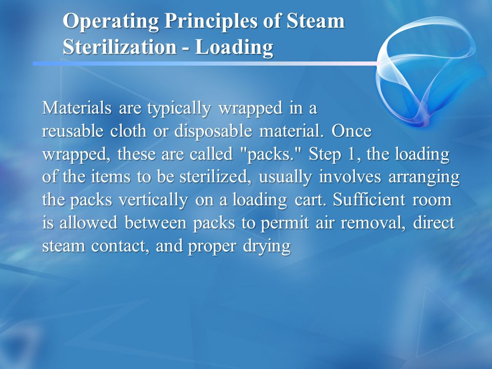 Operating Principles of Steam Sterilization - Loading Materials are typically wrapped in a reusable cloth or disposable material.