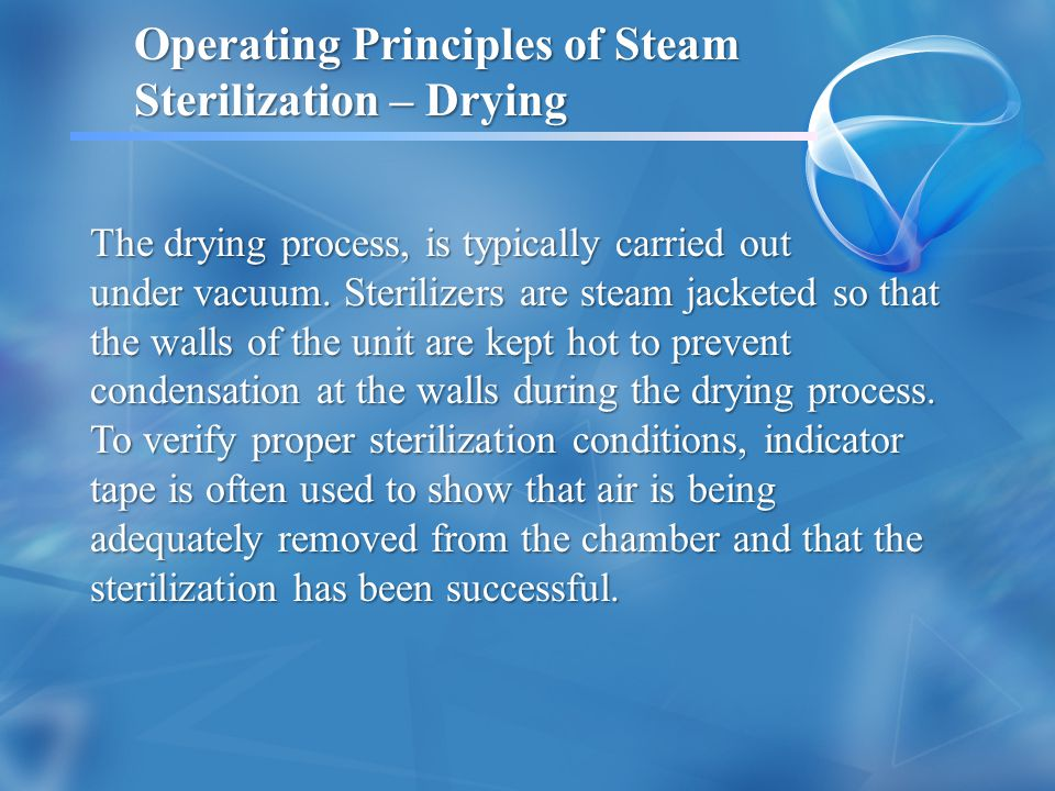 Operating Principles of Steam Sterilization – Drying The drying process, is typically carried out under vacuum.