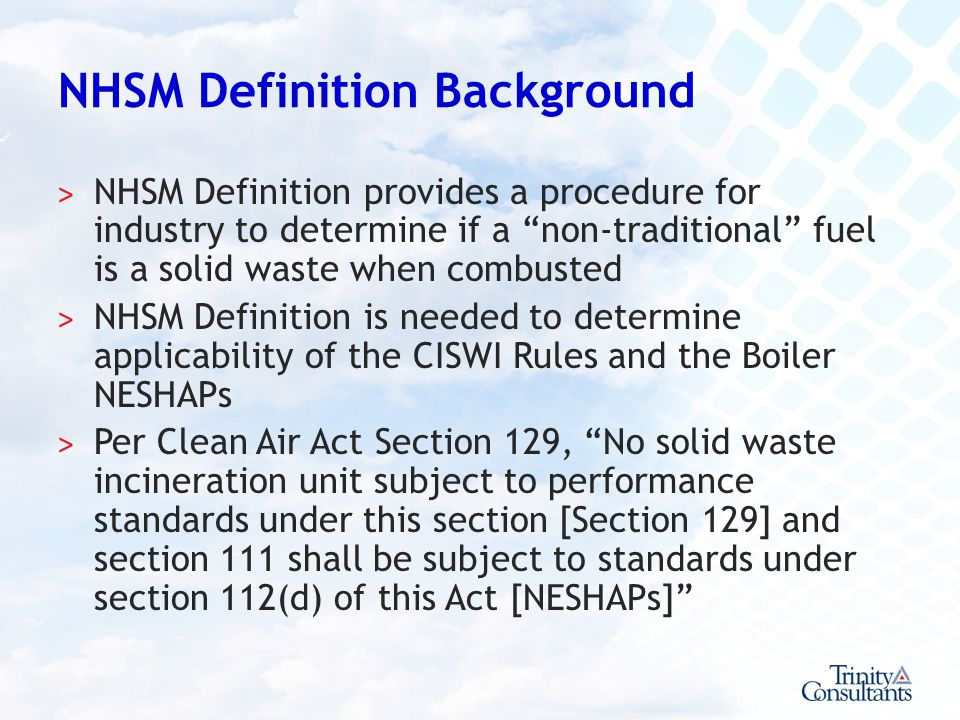 NHSM Definition Background ˃ NHSM Definition provides a procedure for industry to determine if a non-traditional fuel is a solid waste when combusted