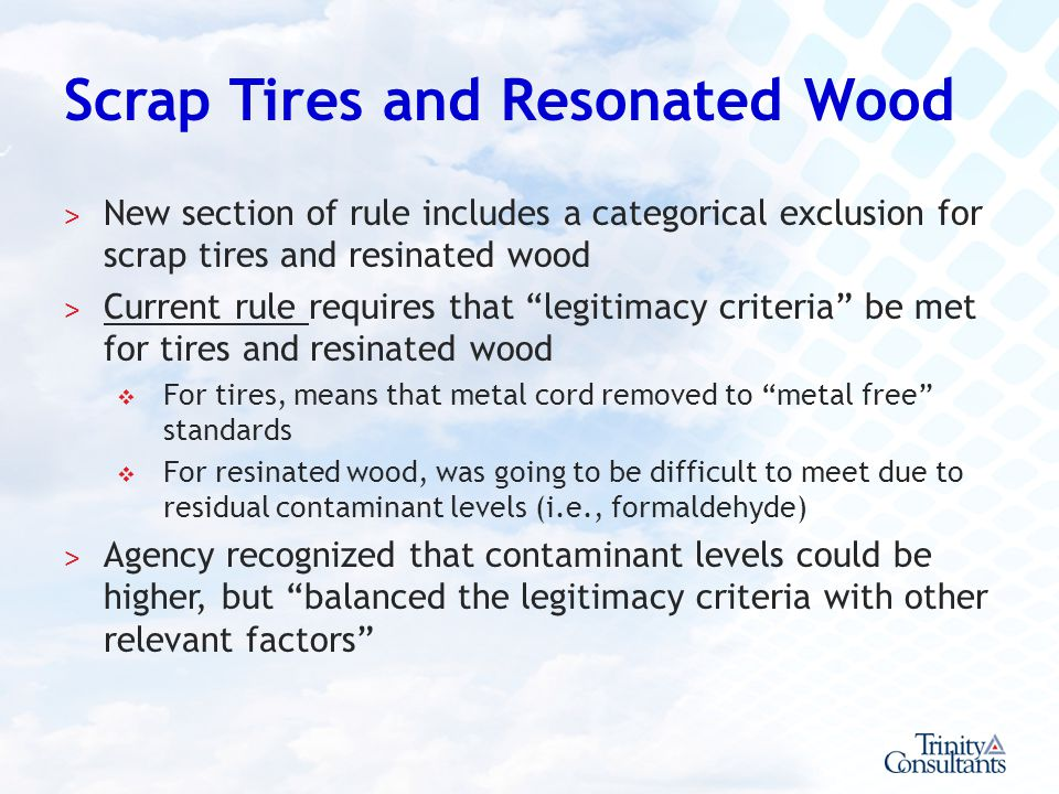Scrap Tires and Resonated Wood ˃ New section of rule includes a categorical exclusion for scrap tires and resinated wood ˃ Current rule requires that
