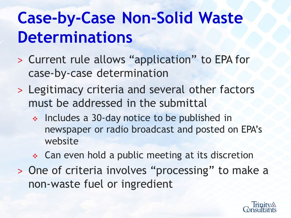 Case-by-Case Non-Solid Waste Determinations ˃ Current rule allows application to EPA for case-by-case determination ˃ Legitimacy criteria and several