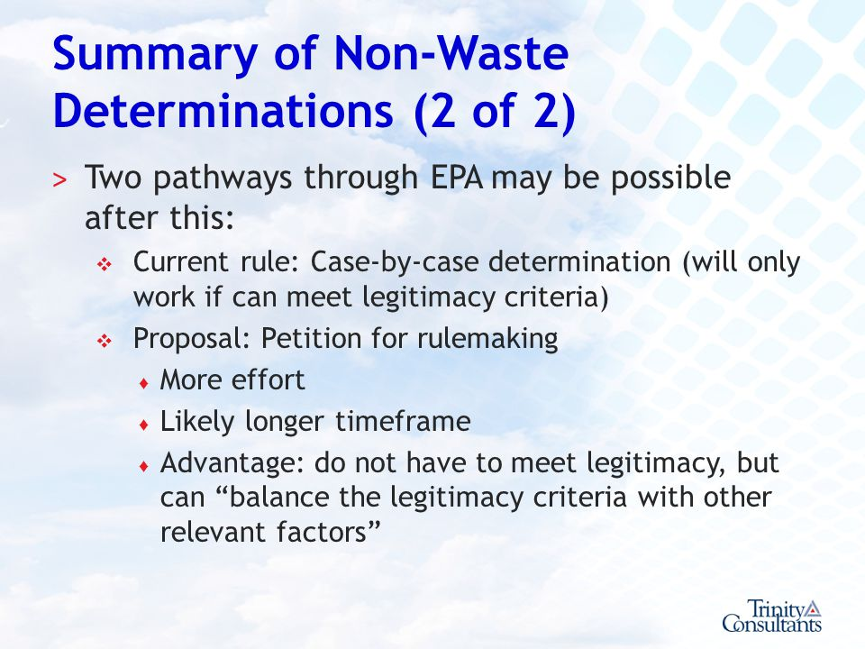 Summary of Non-Waste Determinations (2 of 2) ˃ Two pathways through EPA may be possible after this: Current rule: Case-by-case determination (will onl