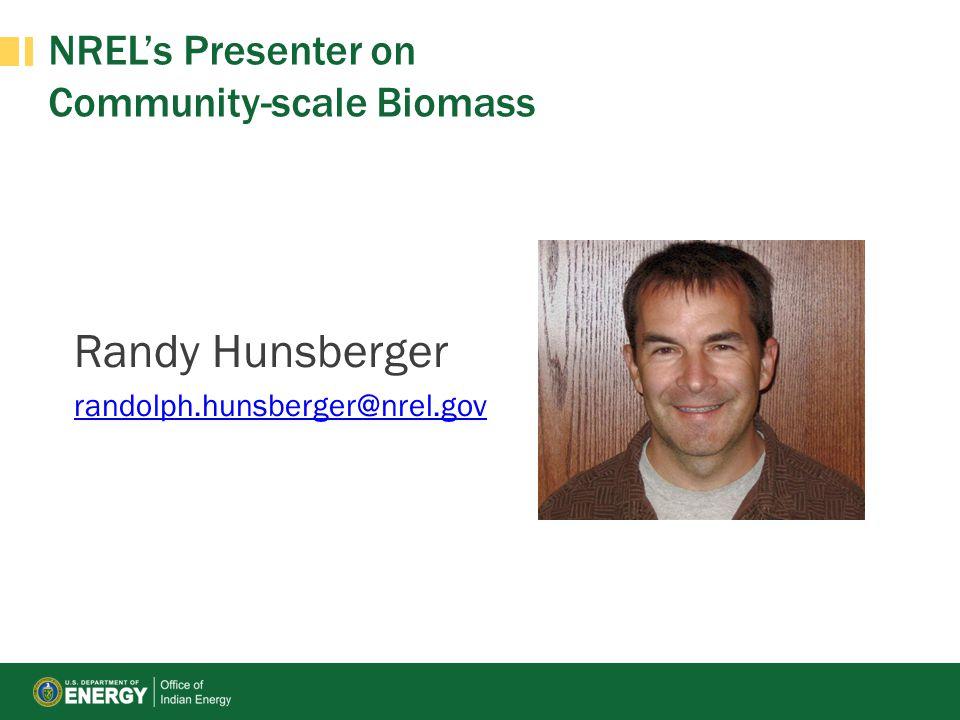 NRELs Presenter on Community-scale Biomass Randy Hunsberger randolph.hunsberger@nrel.gov
