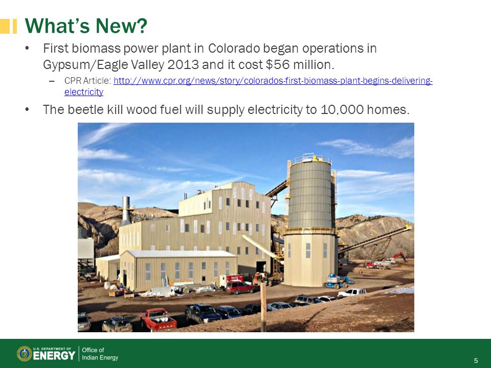 Whats New? First biomass power plant in Colorado began operations in Gypsum/Eagle Valley 2013 and it cost $56 million. – CPR Article: http://www.cpr.o