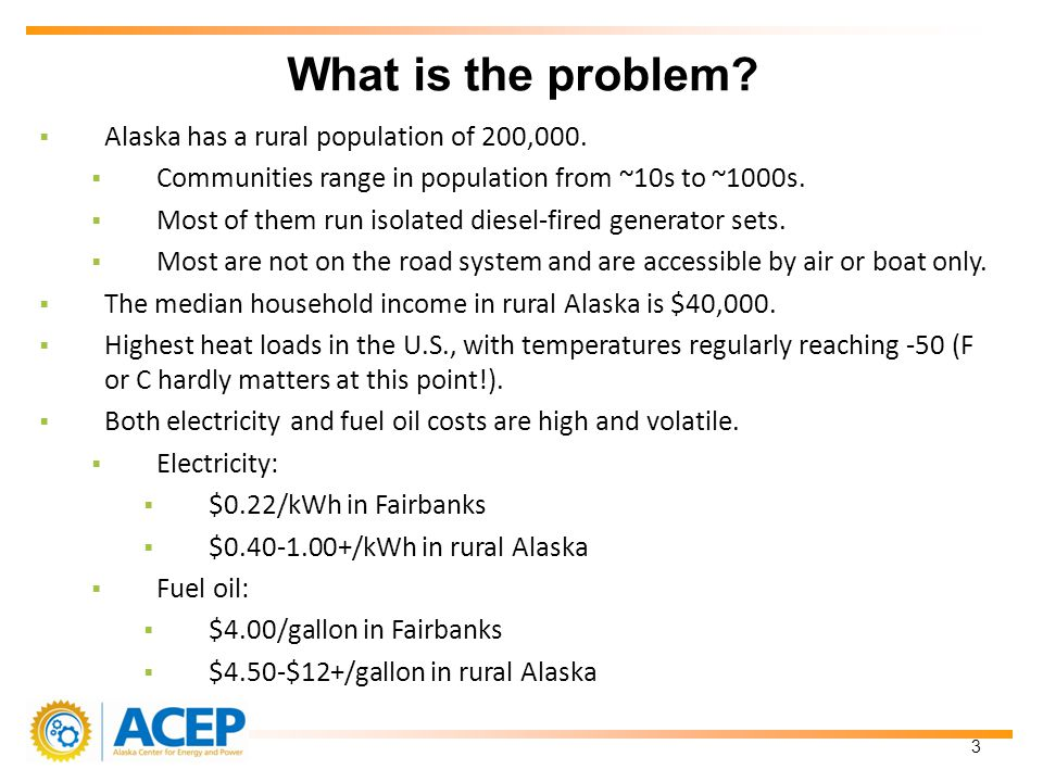 Alaska has a rural population of 200,000. Communities range in population from ~10s to ~1000s. Most of them run isolated diesel-fired generator sets.