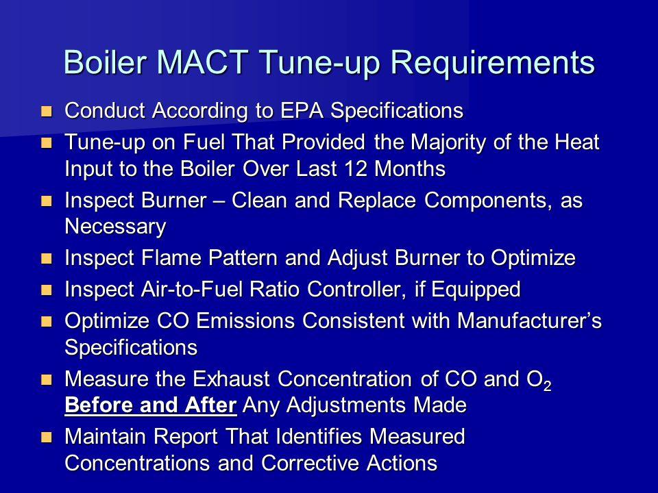 Boiler MACT Tune-up Requirements Conduct According to EPA Specifications Conduct According to EPA Specifications Tune-up on Fuel That Provided the Maj