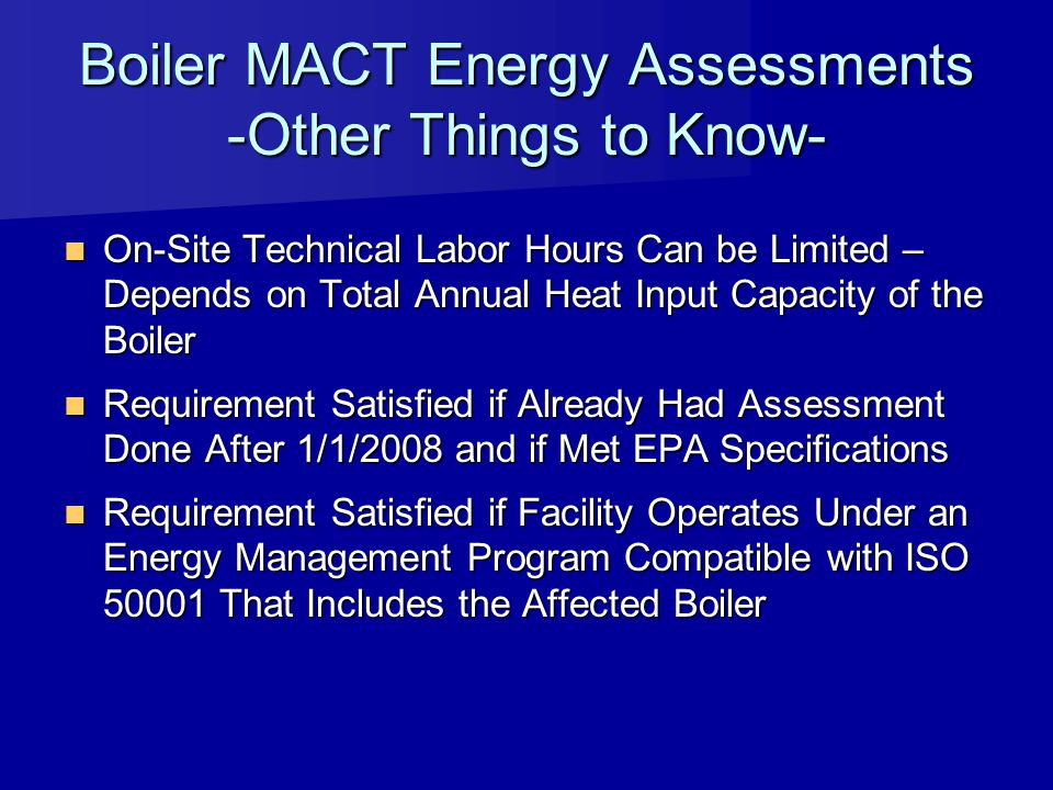 Boiler MACT Energy Assessments -Other Things to Know- On-Site Technical Labor Hours Can be Limited – Depends on Total Annual Heat Input Capacity of th