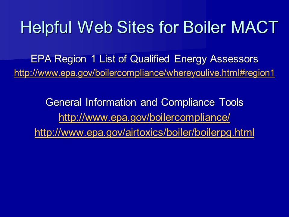 Helpful Web Sites for Boiler MACT EPA Region 1 List of Qualified Energy Assessors http://www.epa.gov/boilercompliance/whereyoulive.html#region1 Genera