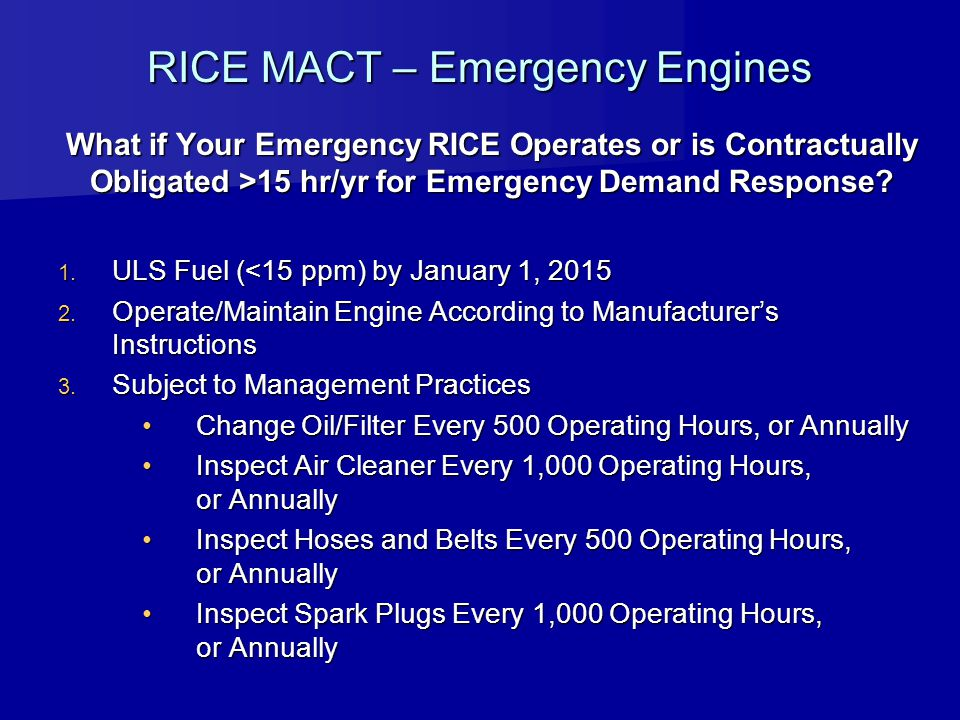 RICE MACT – Emergency Engines What if Your Emergency RICE Operates or is Contractually Obligated >15 hr/yr for Emergency Demand Response? 1. ULS Fuel
