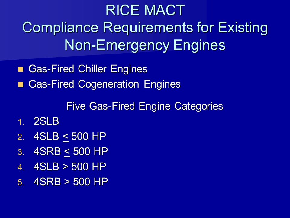 RICE MACT Compliance Requirements for Existing Non-Emergency Engines Gas-Fired Chiller Engines Gas-Fired Chiller Engines Gas-Fired Cogeneration Engine