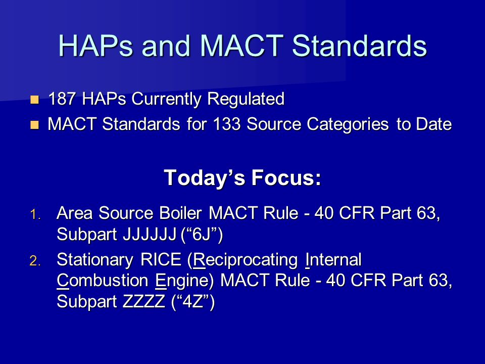 HAPs and MACT Standards 187 HAPs Currently Regulated 187 HAPs Currently Regulated MACT Standards for 133 Source Categories to Date MACT Standards for
