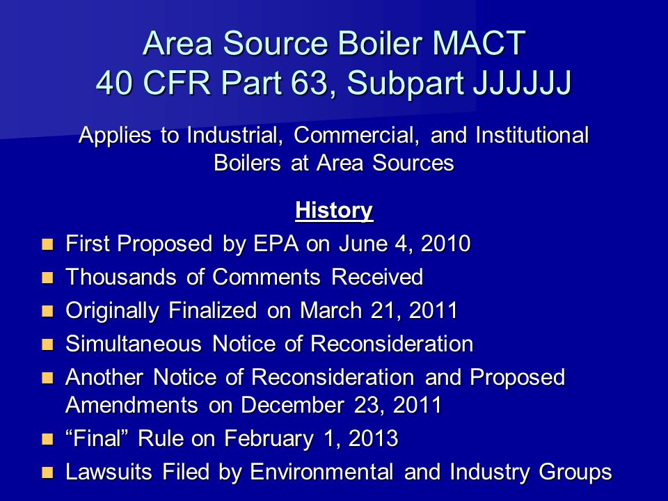 Area Source Boiler MACT 40 CFR Part 63, Subpart JJJJJJ Applies to Industrial, Commercial, and Institutional Boilers at Area Sources History First Prop
