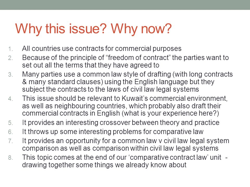 Objectives To learn what boilerplate clauses are To consider how and why they are used in contracts To consider how common law and civil law legal systems interact in the interpretation of boilerplate clauses To take a few examples and examine how a civil law country will apply a common law-type contract To use comparative law method and apply it to the practice of international commercial contracts To combine theory and practice in comparative law To learn about a research project in this area undertaken by the University of Oslo – well look briefly at some of the problems they considered