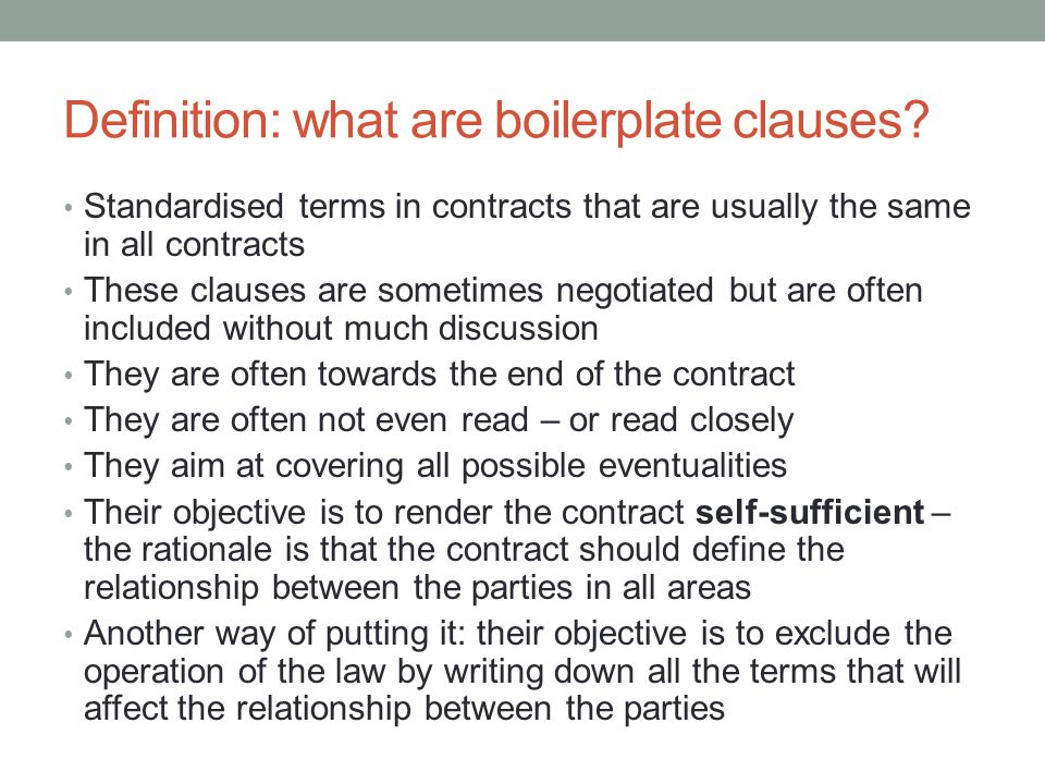 Definition: what are boilerplate clauses? Standardised terms in contracts that are usually the same in all contracts These clauses are sometimes negot