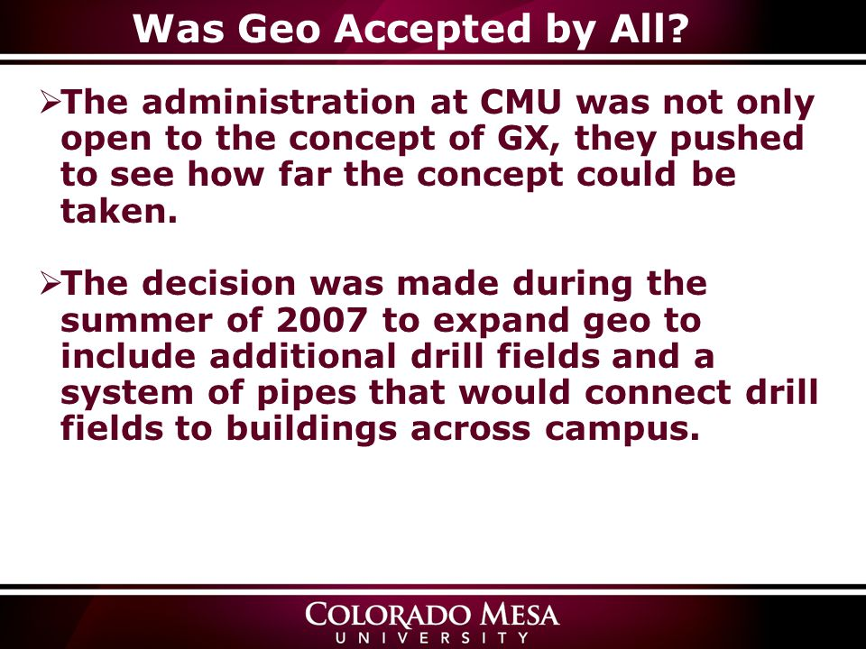 Was Geo Accepted by All? The administration at CMU was not only open to the concept of GX, they pushed to see how far the concept could be taken. The