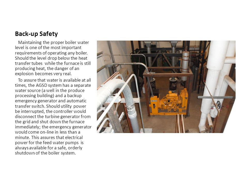 Back-up Safety Maintaining the proper boiler water level is one of the most important requirements of operating any boiler.