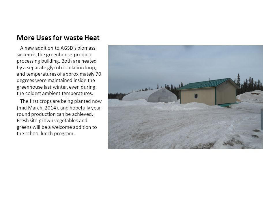More Uses for waste Heat A new addition to AGSDs biomass system is the greenhouse-produce processing building. Both are heated by a separate glycol ci