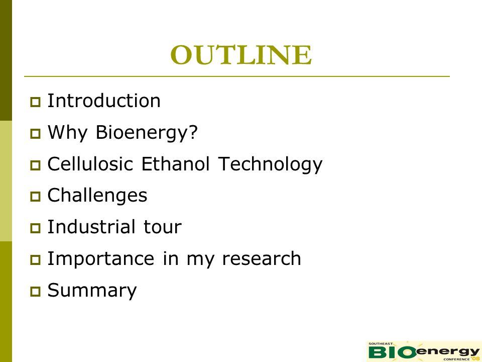 OUTLINE Introduction Why Bioenergy.