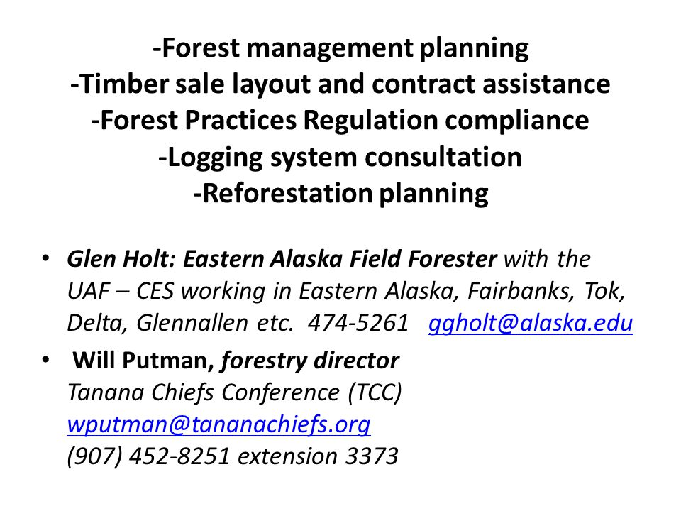 -Forest management planning -Timber sale layout and contract assistance -Forest Practices Regulation compliance -Logging system consultation -Reforest