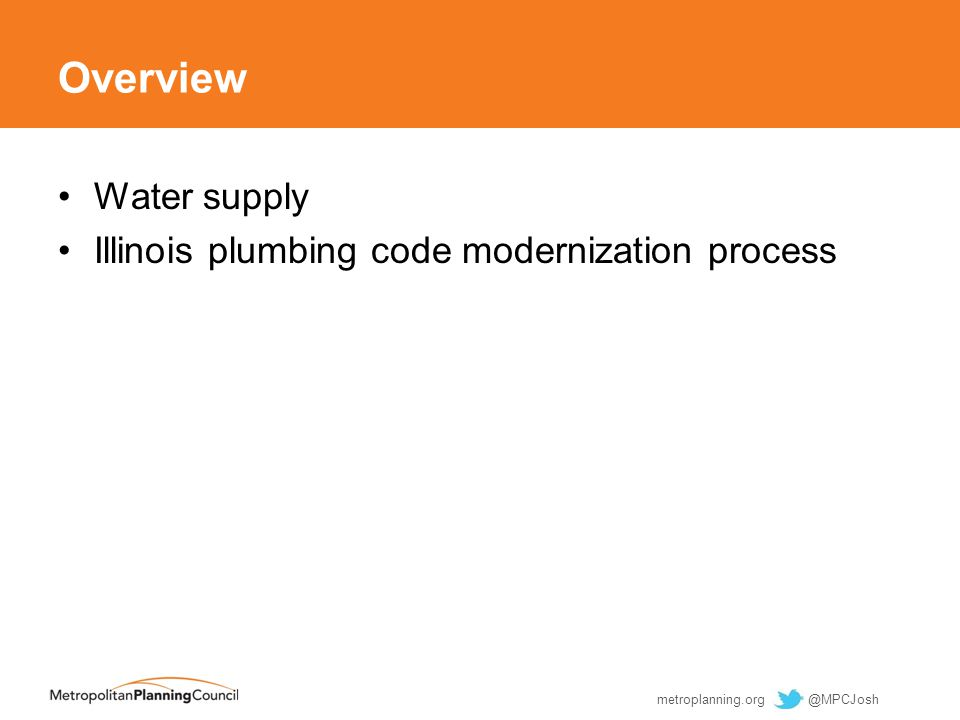 metroplanning.org @MPCJosh Overview Water supply Illinois plumbing code modernization process