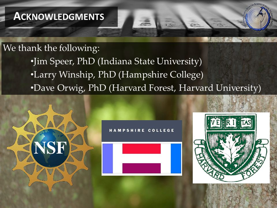 A CKNOWLEDGMENTS We thank the following: Jim Speer, PhD (Indiana State University) Larry Winship, PhD (Hampshire College) Dave Orwig, PhD (Harvard Forest, Harvard University)