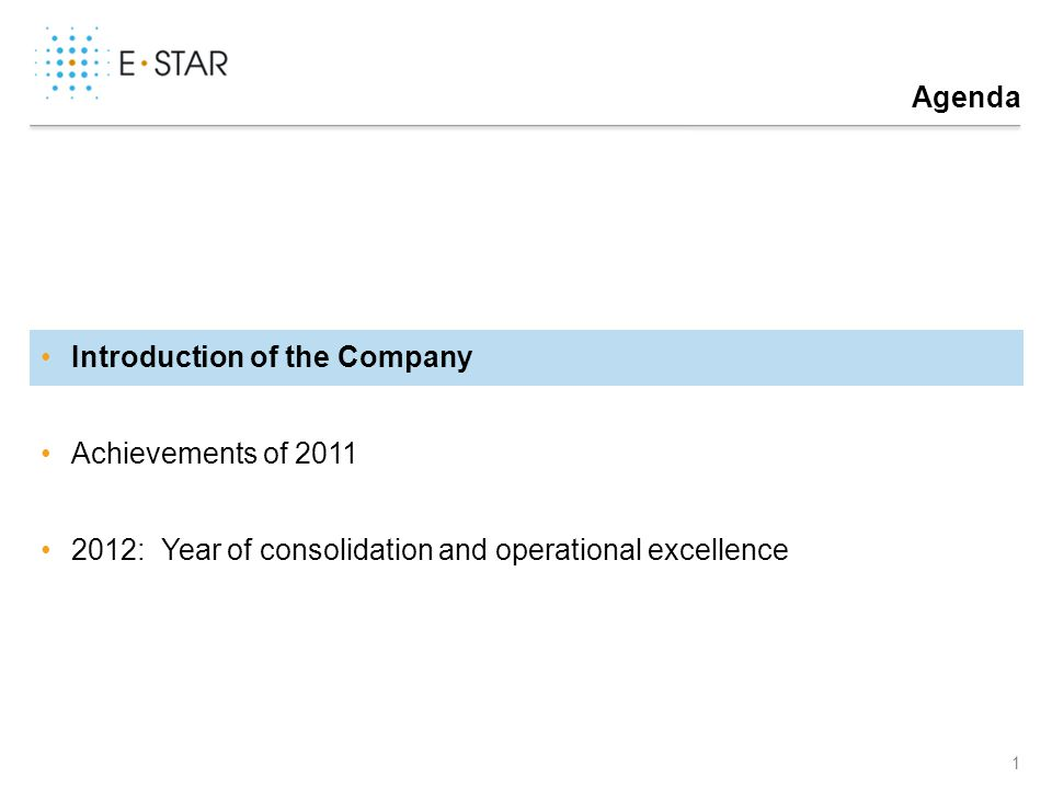 Agenda 1 Introduction of the Company Achievements of 2011 2012: Year of consolidation and operational excellence
