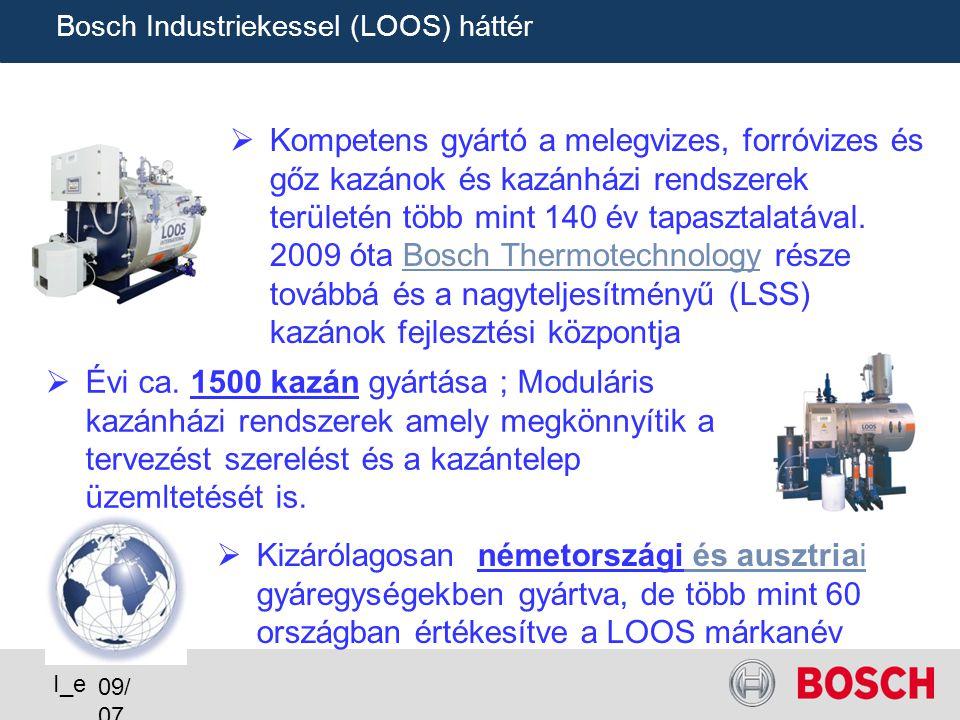 09/ 07 I_e Bosch Industriekessel (LOOS) háttér Kompetens gyártó a melegvizes, forróvizes és gőz kazánok és kazánházi rendszerek területén több mint 140 év tapasztalatával.