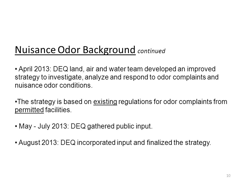 Nuisance Odor Background continued April 2013: DEQ land, air and water team developed an improved strategy to investigate, analyze and respond to odor complaints and nuisance odor conditions.