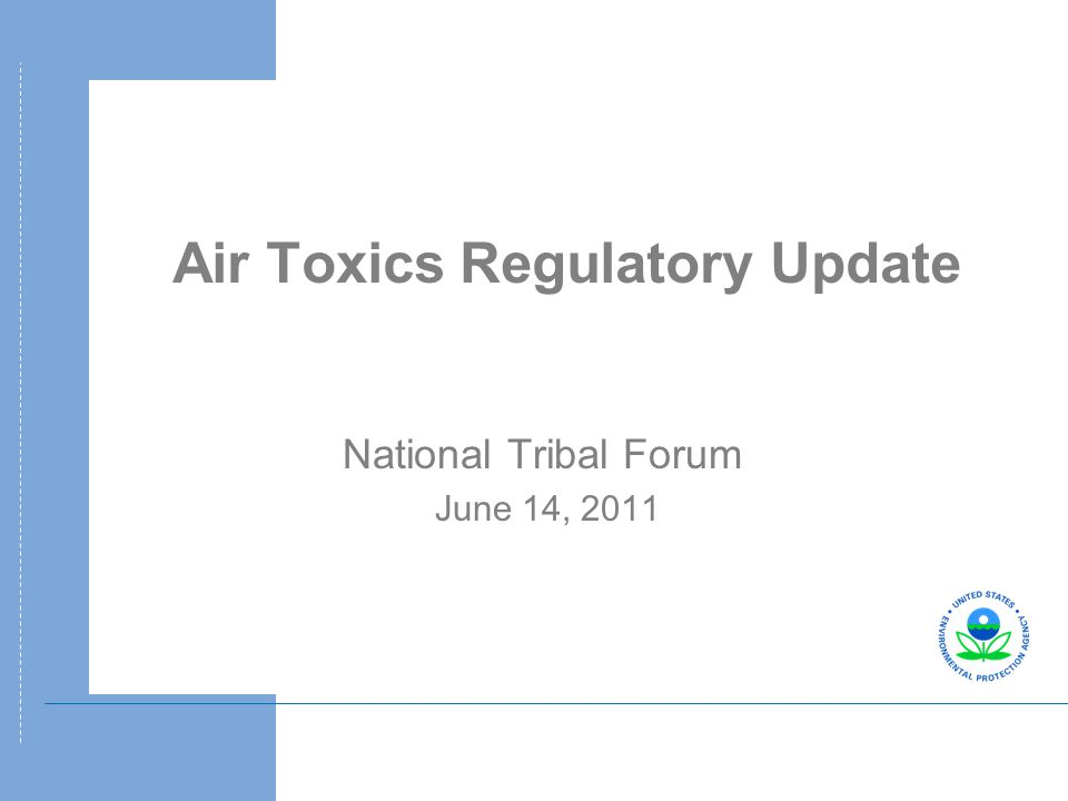 Air Toxics Regulatory Update National Tribal Forum June 14, 2011