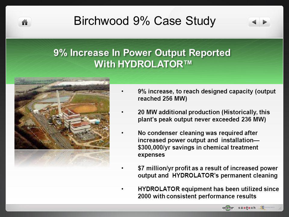 Birchwood 9% Case Study 9% Increase In Power Output Reported With HYDROLATOR 9% Increase In Power Output Reported With HYDROLATOR 9% increase, to reac