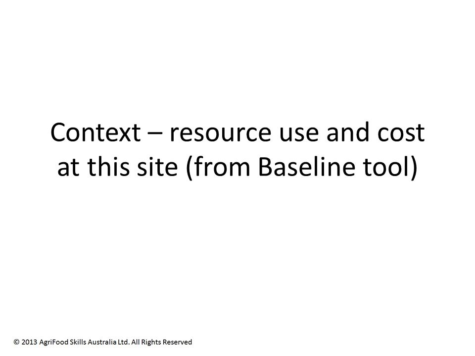 Context – resource use and cost at this site (from Baseline tool)