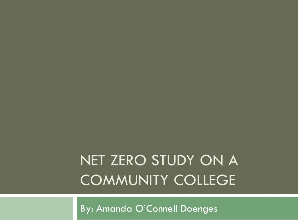 NET ZERO STUDY ON A COMMUNITY COLLEGE By: Amanda OConnell Doenges