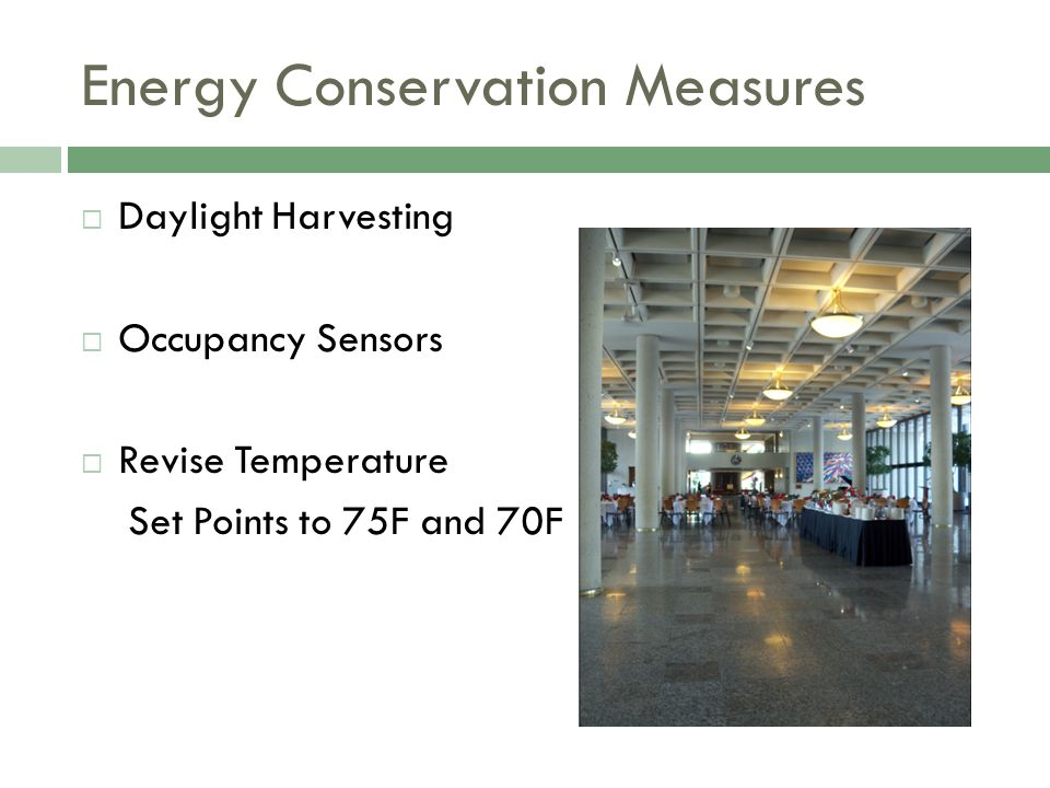 Energy Conservation Measures Daylight Harvesting Occupancy Sensors Revise Temperature Set Points to 75F and 70F