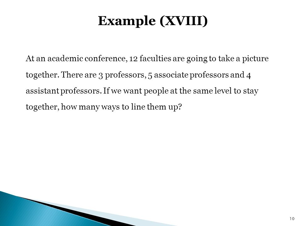 Example (XVIII) At an academic conference, 12 faculties are going to take a picture together. There are 3 professors, 5 associate professors and 4 ass